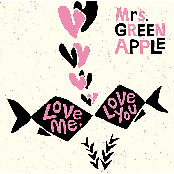 Mrs. GREEN APPLE 「Love me, Love you」